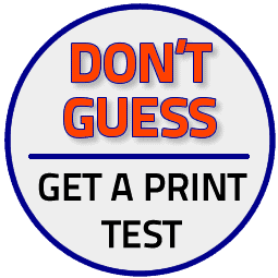 Don't Guess - Get a Print Test